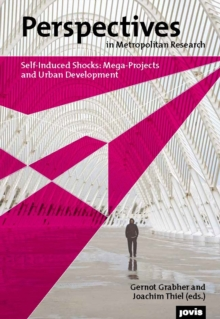 Self-Induced Shocks : Mega-Projects and Urban Development - Perspectives in Metropolitan Research 1 Volume I, Paperback Book