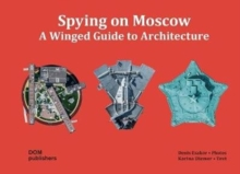 Spying on Moscow : A Winged Guide to Architecture, Hardback Book