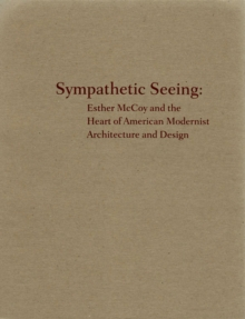 Sympathetic Seeing : Esther McCoy and the Heart of American Modernist - Architecture and Design, Paperback Book