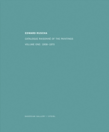 Edward Ruscha : Catalogue Raisonne of the Paintings: Volume One: 1958 - 1970, Hardback Book