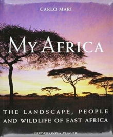 My Africa : The Landscape, People and Wildlife of East Africa, Hardback Book