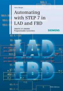 Automating with STEP 7 in LAD and FBD : SIMATIC S7-300/400 Programmable Controllers, Hardback Book
