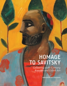 Homage to Savitsky : Collecting 20th-Century Russian and Uzbek Art, Hardback Book