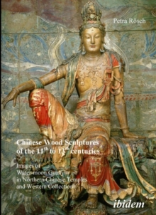 Chinese Wood Sculptures of the 11th to 13th cent - Images of Water-moon Guanyin in Northern Chinese Temples and Western Collections, Paperback / softback Book