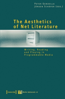 The Aesthetics of Net Literature : Writing, Reading and Playing in Programmable Media, Paperback / softback Book