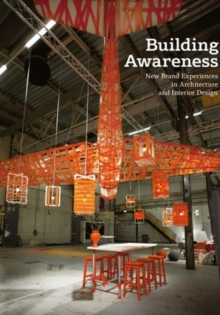 Building Awareness : New Brand Experiences in Architecture and Interior Design, Hardback Book