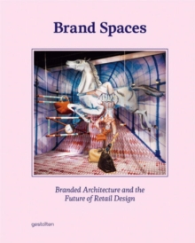 Brand Spaces : Branded Architecture and the Future of Retail Design, Hardback Book