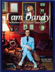 I am Dandy : The Return of the Elegant Gentleman, Hardback Book