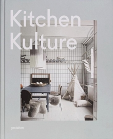Kitchen Kulture : Interiors for Cooking and Private Food Experiences, Hardback Book