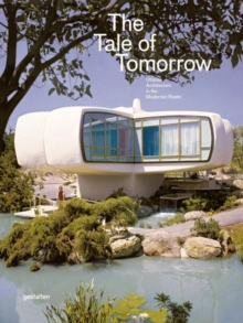 The Tale of Tomorrow : Utopian Architecture in the Modernist Realm, Hardback Book