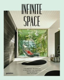 Infinite Space : Contemporary Residential Architecture and Interiors, Hardback Book