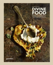 Divine Food : Food Culture and Recipes from Israel and Palestine, Paperback / softback Book