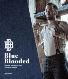 Blue Blooded : Denim Hunters and Jeans Culture, Hardback Book