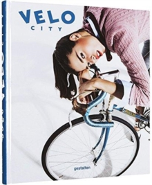 VELO City : Bicycle Culture and City Life, Hardback Book