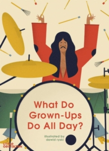 What Do Grown-Ups Do All Day?, Hardback Book