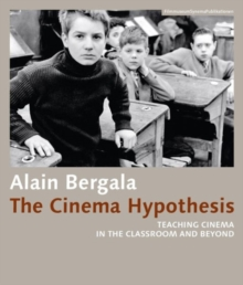 The Cinema Hypothesis - Teaching Cinema in the Classroom and Beyond, Paperback / softback Book
