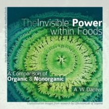 The Invisible Power Within Foods : A Comparison of Organic & Nonorganic, Paperback Book