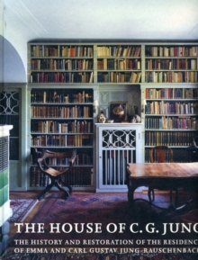 The House of C.G. Jung : The History and Restoration of the Residence of Emma and Carl Gustav Jung-Rauschenbach, Hardback Book