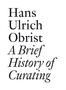Hans Ulrich Obrist: A Brief History of Curating, Paperback / softback Book