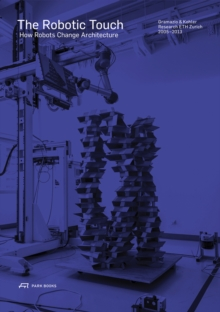 The Robotic Touch : How Robots Change Architecture, Hardback Book
