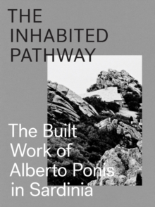 The Inhabited Pathway - The Built Work of Alberto Ponis in Sardinia, Hardback Book