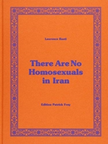 Laurence Rasti: There Are No Homosexuals in Iran, Hardback Book