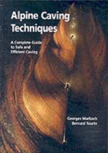 Alpine Caving Techniques : A Complete Guide to Safe and Efficient Caving, Hardback Book