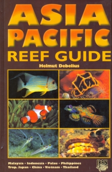 Asia Pacific Reef Guide : Malaysia, Indonesia, Palau, Philippines, Hardback Book