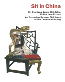Sit in China : An Excursion Through 500 Years of the Culture of Sitting, Hardback Book