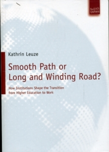 Smooth Path or Long and Winding Road? : How Institutions Shape the Transition From Higher Education to Work, Paperback Book