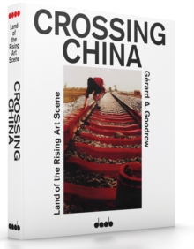 Crossing China: Land of the Rising Art Scene, Paperback / softback Book