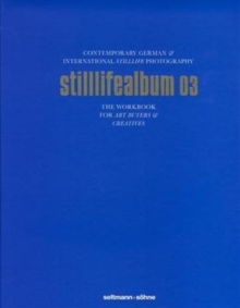 Stilllifealbum 03 : Best German and International Stilllife Photography, Hardback Book