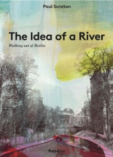 The Idea of a River : Walking Out of Berlin, Paperback / softback Book