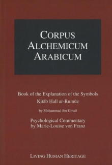 Corpus Alchemicum Arabicum : Book of the Explantion of the Symbols Kitab Hall Ar-Rumuz by Muhammad Ibn Umail -- Psychological Commentary by Marie-Louise Von Franz v. 1A, Paperback / softback Book