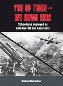 You Up There - We Down Here : Schoolboys Deployed as Anti-Aircraft Gun Assistants, Hardback Book