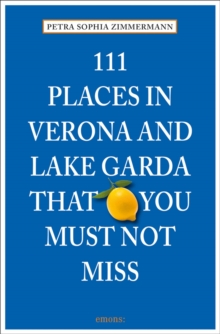 111 Places in Verona and Lake Garda That You Must Not Miss, Paperback Book
