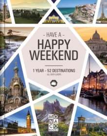 Happy Weekend : 1 Year - 52 Destinations - All over Europe, Hardback Book