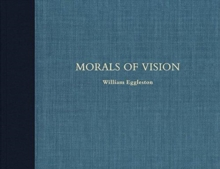 William Eggleston: Morals of Vision, Hardback Book