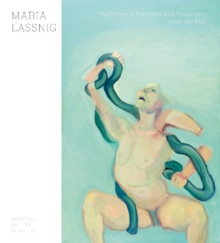 Maria Lassnig : The Future is Invented with Fragments from the Past, Paperback / softback Book