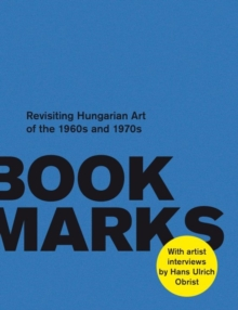 Book Marks : Revisiting the Hungarian Art of the 60s and 70s: Artist Interviews by Hans Ulrich Obrist, Paperback / softback Book
