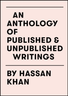An Anthology of Published & Unpublished Writings : by Hassan Khan, Paperback / softback Book