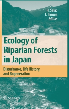 Ecology of Riparian Forests in Japan : Disturbance, Life History, and Regeneration, Hardback Book