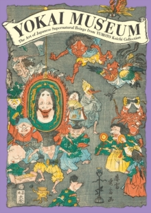 Yokai Museum : The Art of Japanese Supernatural Beings from Yumoto Koichi Collection, Paperback / softback Book