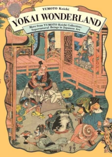 Yokai Wonderland : More from YUMOTO Koichi Collection: Supernatural Beings in Japanese Art, Paperback / softback Book