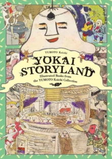 Yokai Storyland : Illustrated Books from the Yumoto Koichi Collection, Paperback / softback Book