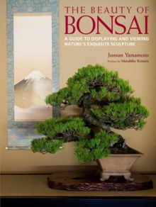 Beauty Of Bonsai, The: A Guide To Displaying And Viewing, Hardback Book