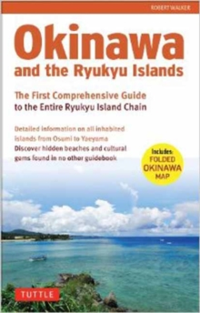 Okinawa and the Ryukyus : The First Comprehensive Guide to the Entire Ryukyu Island Chain, Paperback Book