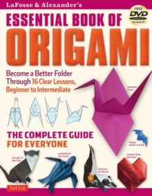 Lafosse & Alexander's Essential Book of Origami : The Complete Guide for Everyone, Paperback / softback Book