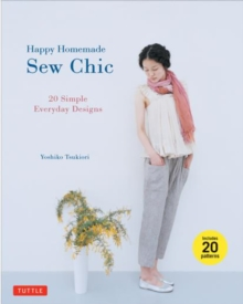 Happy Homemade Sew Chic : 20 Simple Everyday Designs, Paperback / softback Book