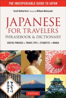 Japanese for Travelers Phrasebook & Dictionary : Useful Phrases + Travel Tips + Etiquette, Paperback Book